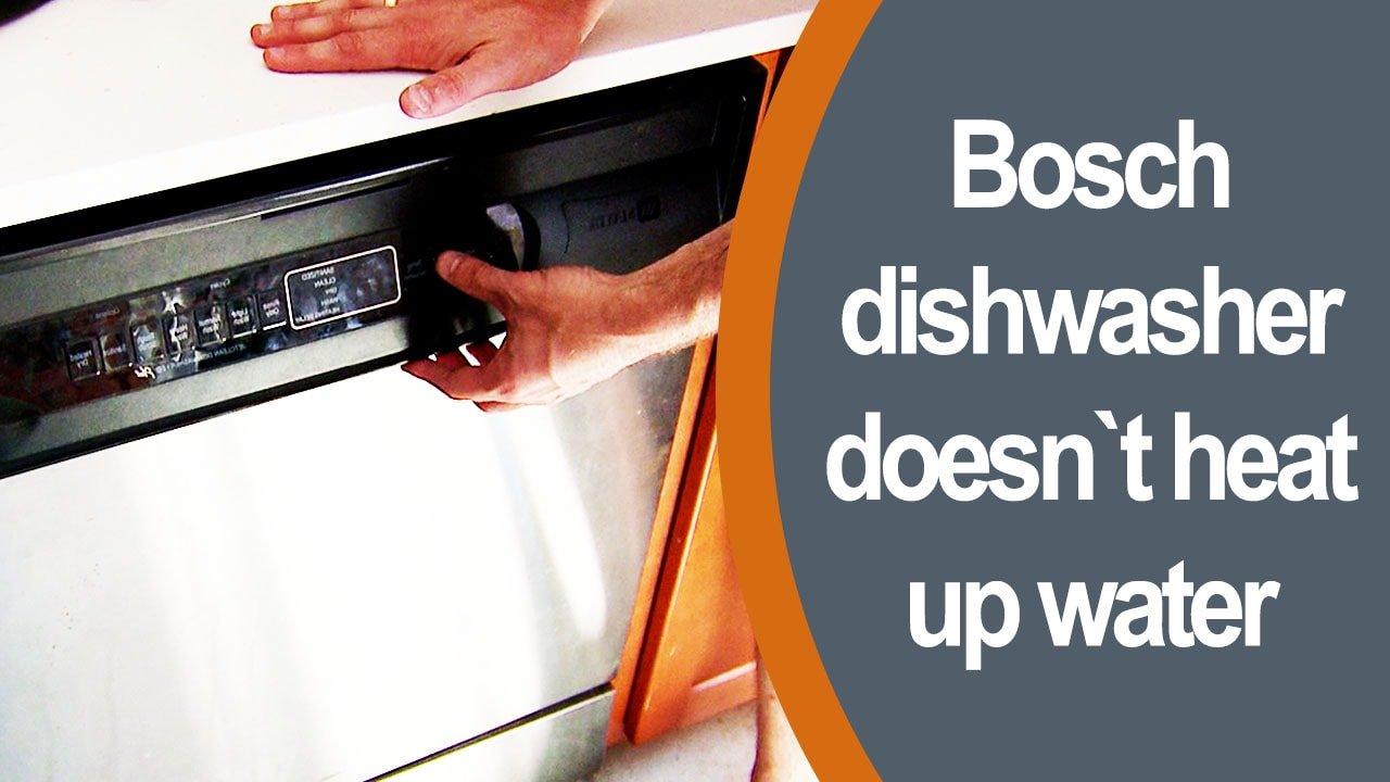 Bosch dishwasher doesn`t heat up water-min